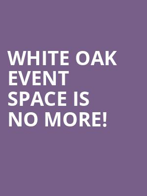 White Oak Event Space is no more