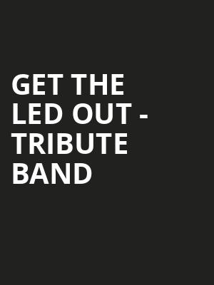 Get The Led Out Tribute Band, Steven Tanger Center for the Arts, Greensboro